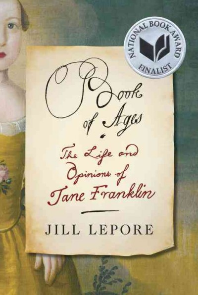 Book of Ages the life and opinions of Jane Franklin by Jill Lepore